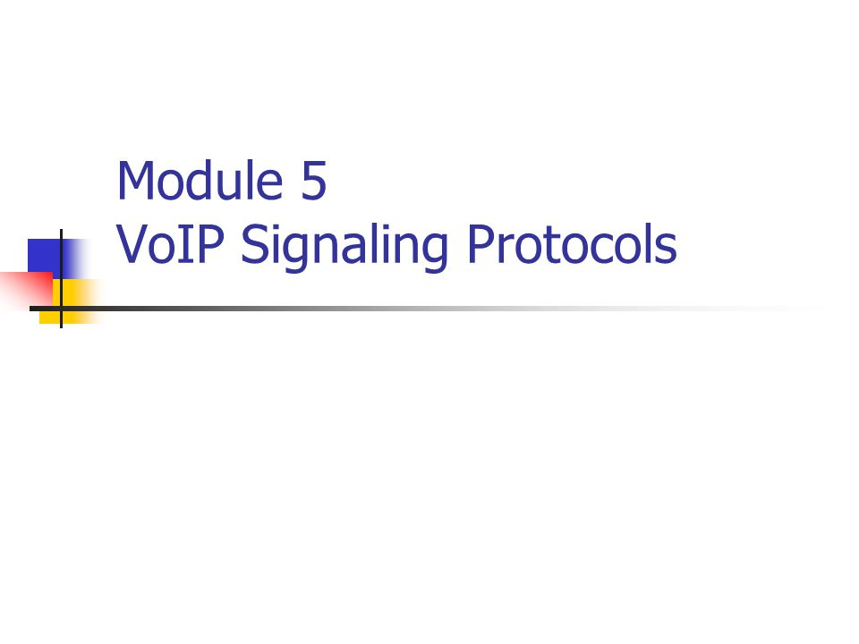Module 5 VoIP Signaling Protocols