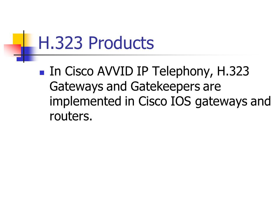 H.323 Products In Cisco AVVID IP Telephony, H.323 Gateways and Gatekeepers are implemented in Cisco IOS gateways and routers.