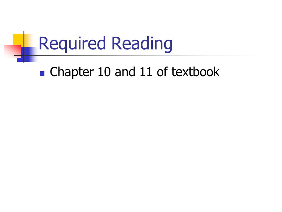 Required Reading Chapter 10 and 11 of textbook