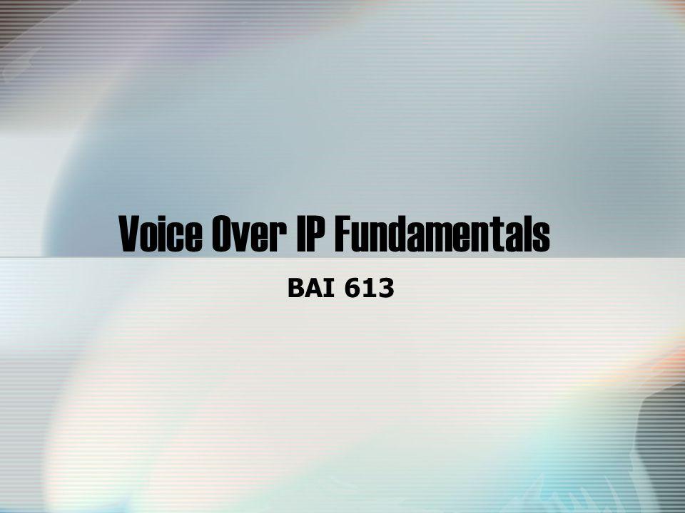 Voice Over IP Fundamentals BAI 613