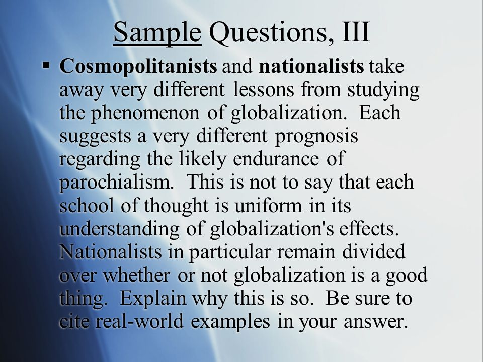 Sample Questions, III  Cosmopolitanists and nationalists take away very different lessons from studying the phenomenon of globalization.