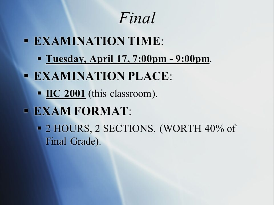 Final  EXAMINATION TIME:  Tuesday, April 17, 7:00pm - 9:00pm.
