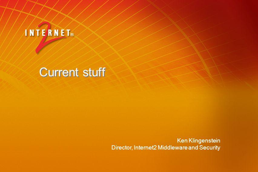 Ken Klingenstein Director, Internet2 Middleware and Security Current stuff
