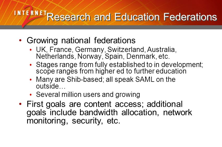 Research and Education Federations Growing national federations UK, France, Germany, Switzerland, Australia, Netherlands, Norway, Spain, Denmark, etc.