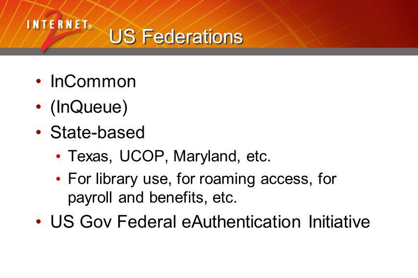 US Federations InCommon (InQueue) State-based Texas, UCOP, Maryland, etc.