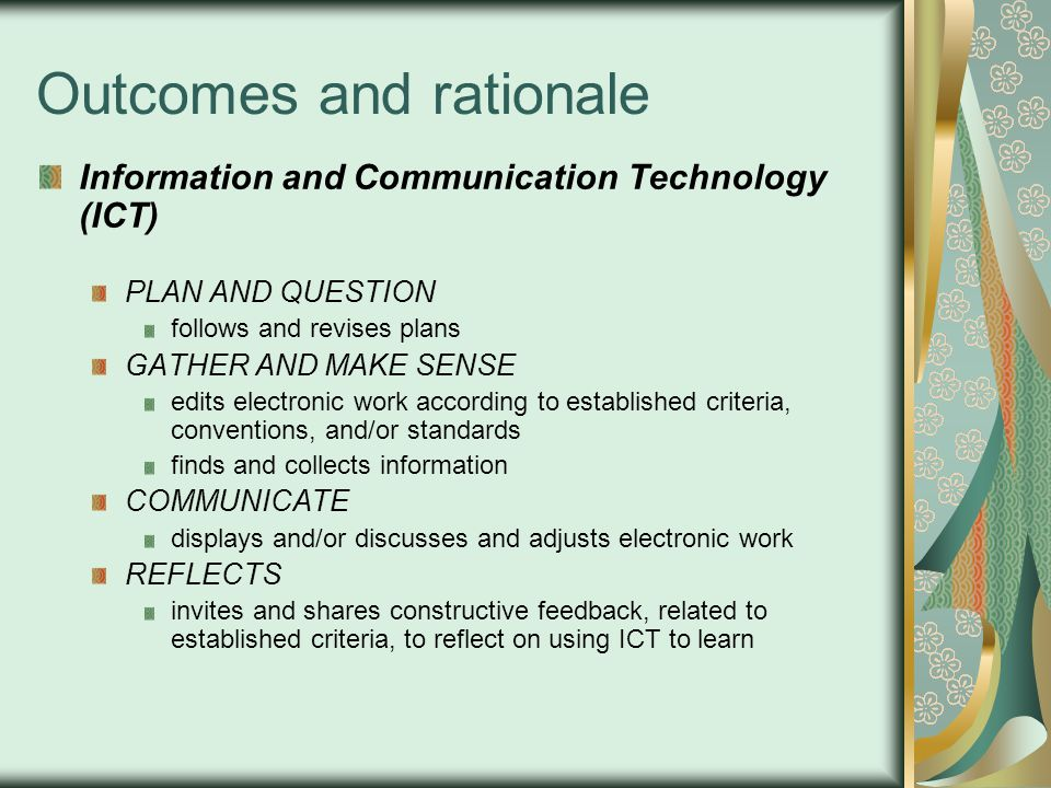 Outcomes and rationale Information and Communication Technology (ICT) PLAN AND QUESTION follows and revises plans GATHER AND MAKE SENSE edits electron