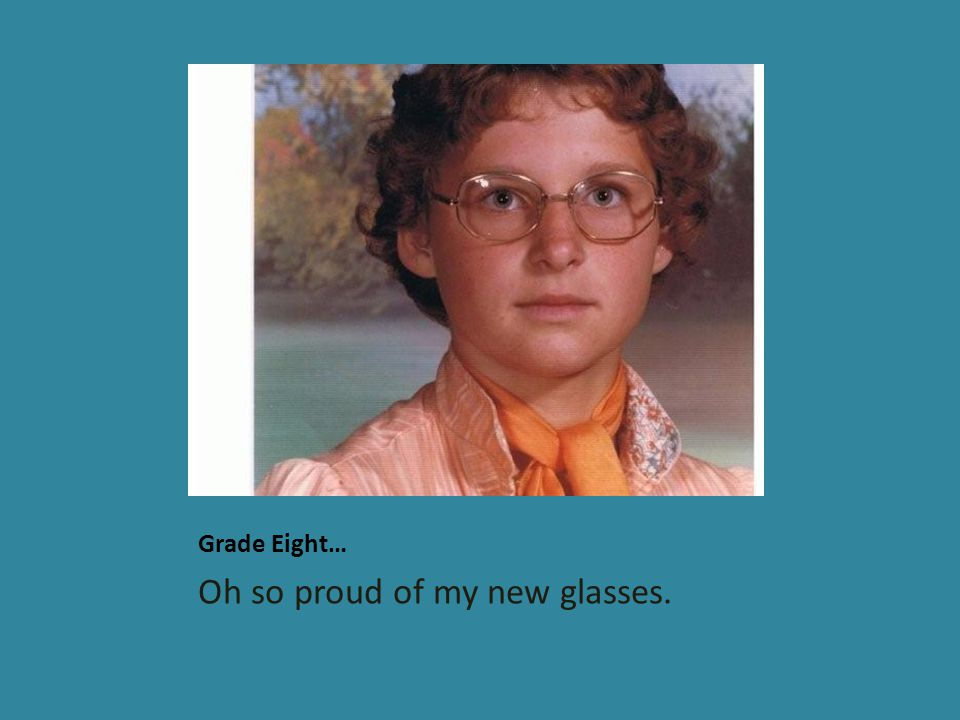 Grade Eight… Oh so proud of my new glasses.