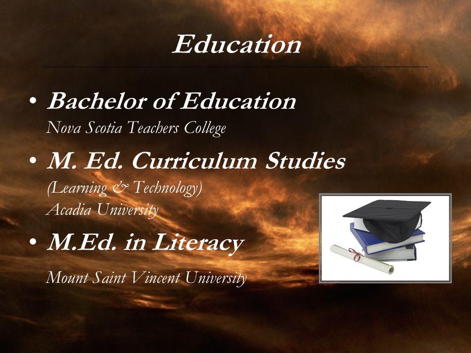 Education Bachelor of Education Nova Scotia Teachers College M. Ed. Curriculum Studies (Learning & Technology) Acadia University M.Ed. in Literacy Mou