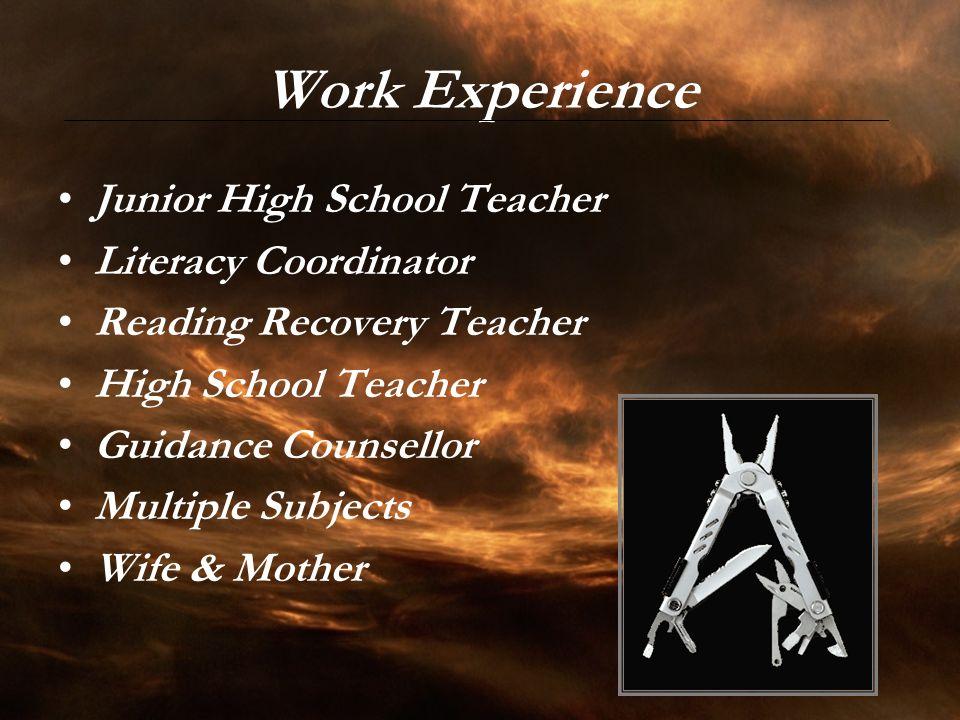 Work Experience Junior High School Teacher Literacy Coordinator Reading Recovery Teacher High School Teacher Guidance Counsellor Multiple Subjects Wif
