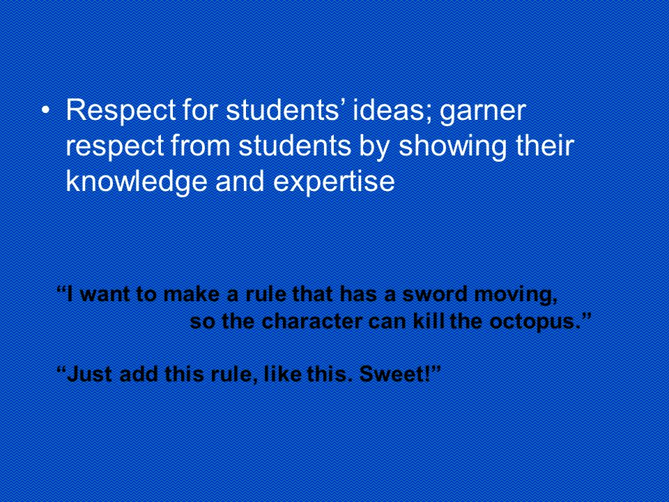 Respect for students' ideas; garner respect from students by showing their knowledge and expertise I want to make a rule that has a sword moving, so the character can kill the octopus. Just add this rule, like this.