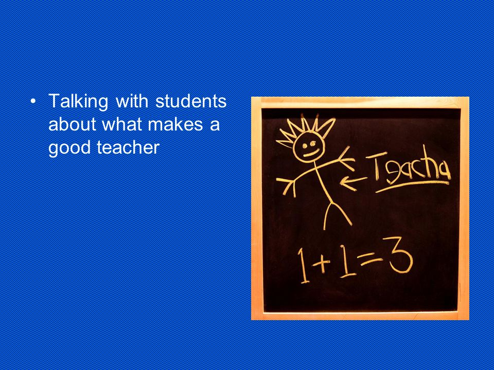 Talking with students about what makes a good teacher