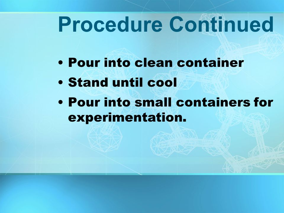 Procedure Continued Add solute →no more will dissolve Add solvent → all is dissolved.