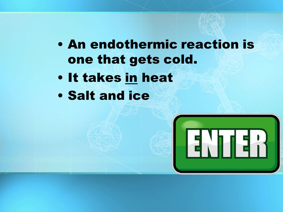 Exothermic An exothermic reaction releases heat. It puts out heat
