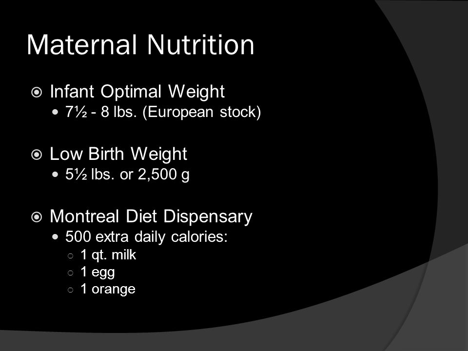 Maternal Nutrition  Infant Optimal Weight 7½ - 8 lbs.