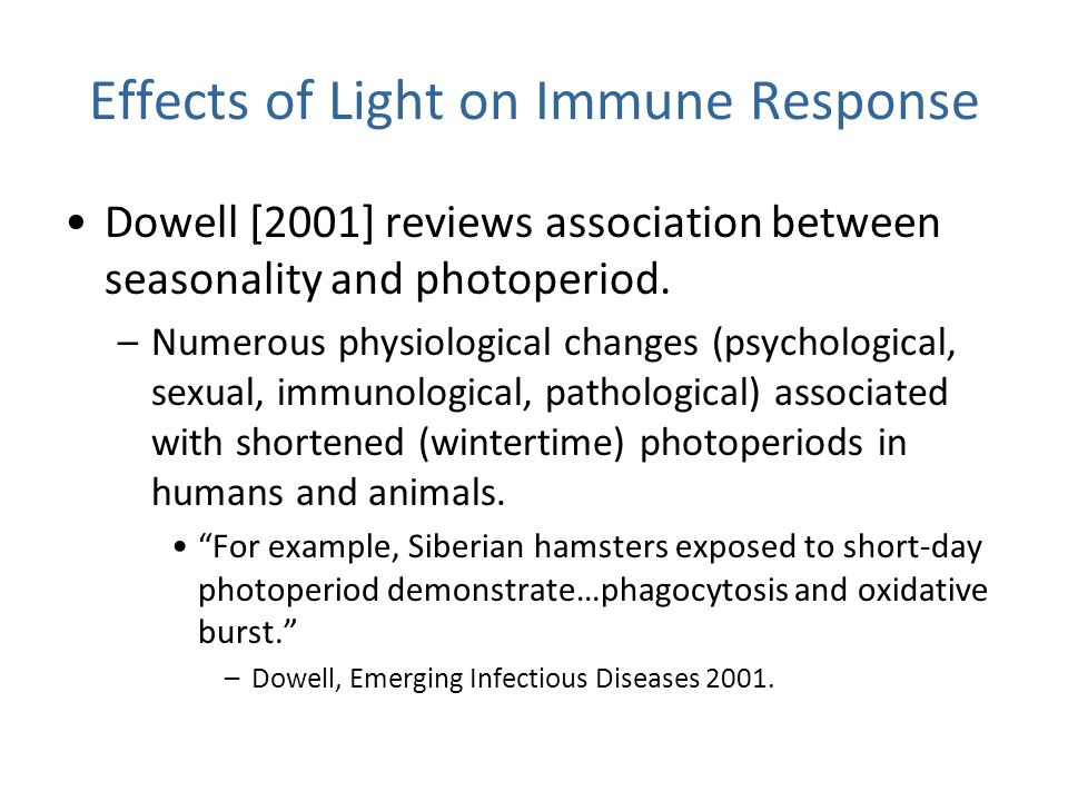 Effects of Light on Immune Response Dowell [2001] reviews association between seasonality and photoperiod. –Numerous physiological changes (psychologi