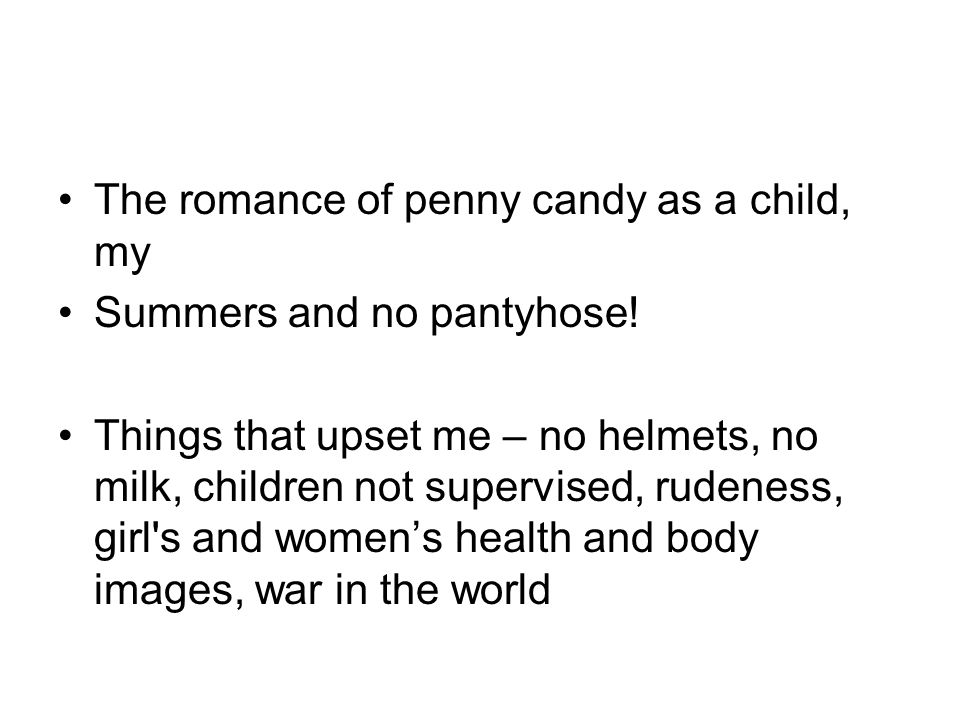 The romance of penny candy as a child, my Summers and no pantyhose.