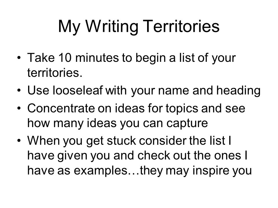 My Writing Territories Take 10 minutes to begin a list of your territories.
