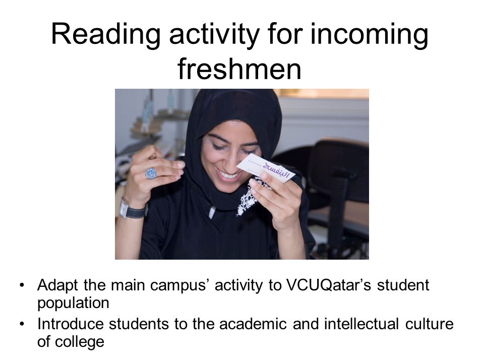 Reading activity for incoming freshmen Adapt the main campus' activity to VCUQatar's student population Introduce students to the academic and intellectual culture of college