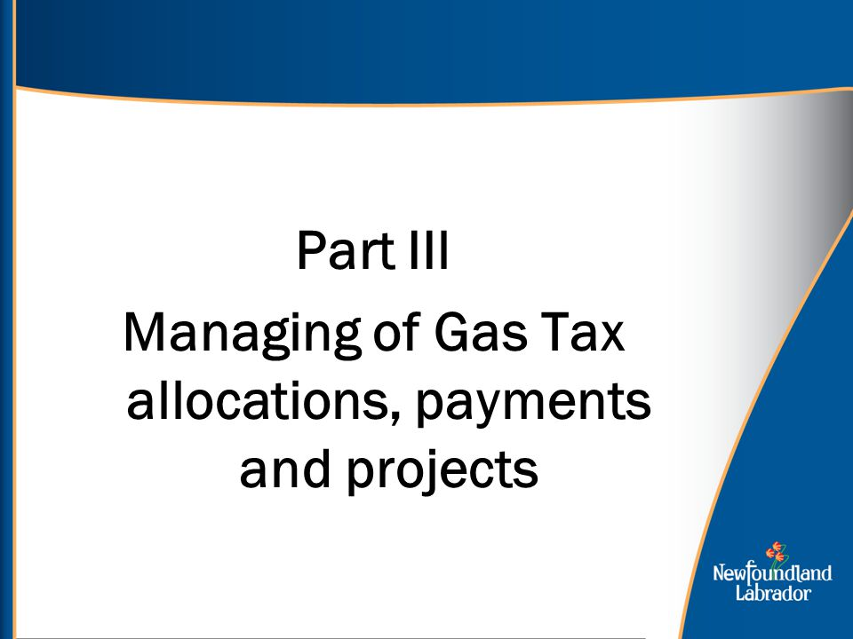 Part IIl Managing of Gas Tax allocations, payments and projects