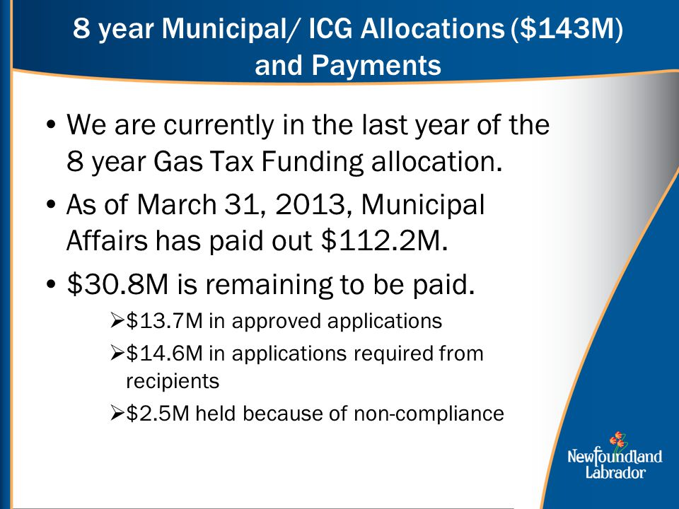 8 year Municipal/ ICG Allocations ($143M) and Payments We are currently in the last year of the 8 year Gas Tax Funding allocation.