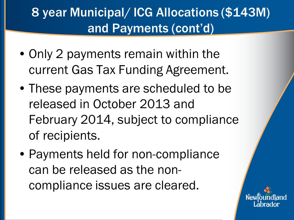8 year Municipal/ ICG Allocations ($143M) and Payments (cont'd) Only 2 payments remain within the current Gas Tax Funding Agreement.
