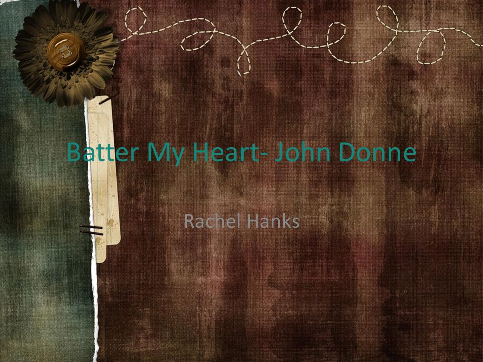 Batter My Heart- John Donne Rachel Hanks