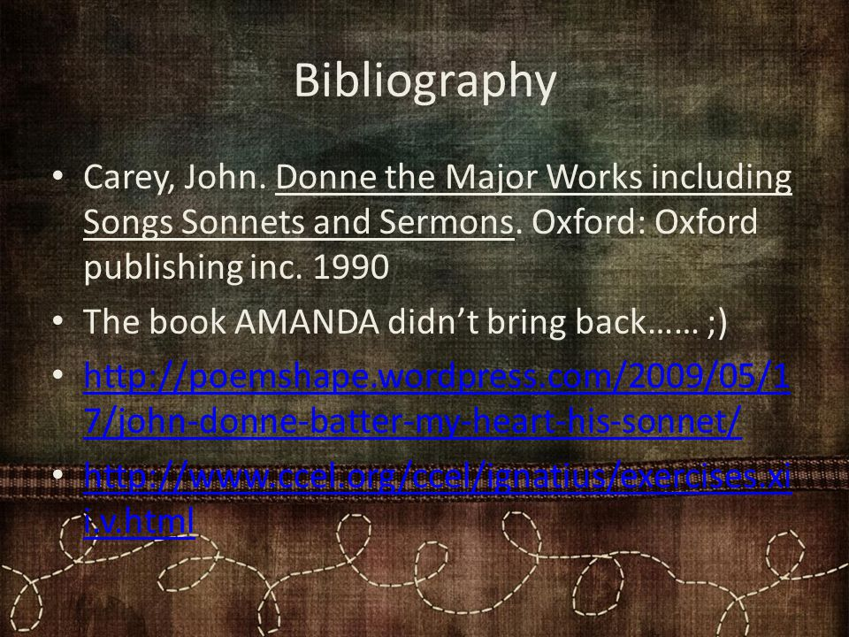 Bibliography Carey, John. Donne the Major Works including Songs Sonnets and Sermons.