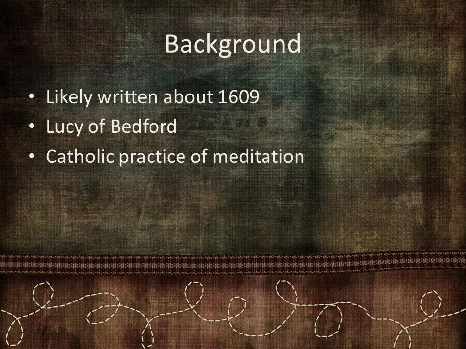 Background Likely written about 1609 Lucy of Bedford Catholic practice of meditation
