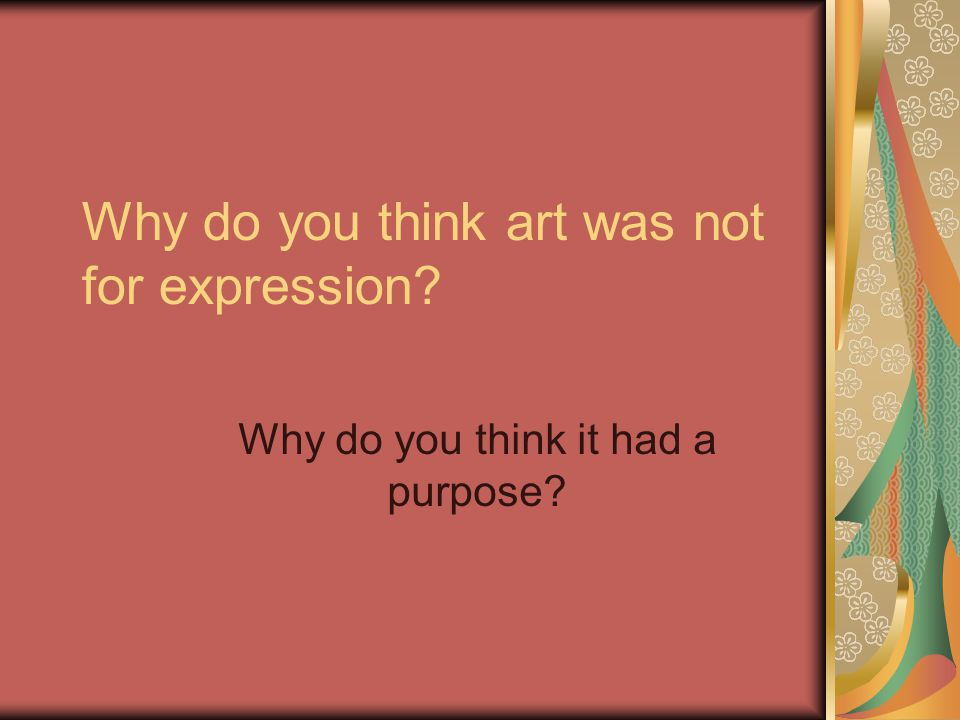 Why do you think art was not for expression Why do you think it had a purpose