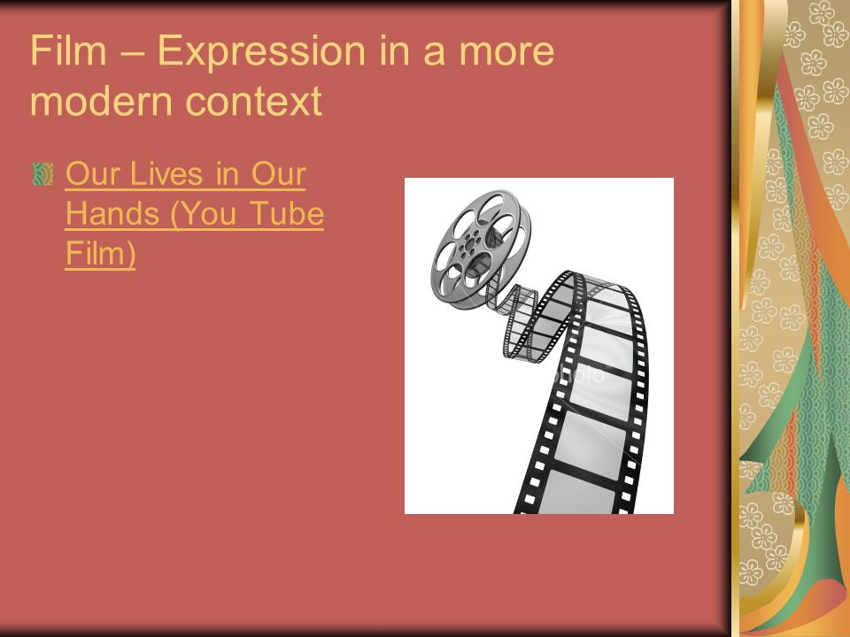 Film – Expression in a more modern context Our Lives in Our Hands (You Tube Film)