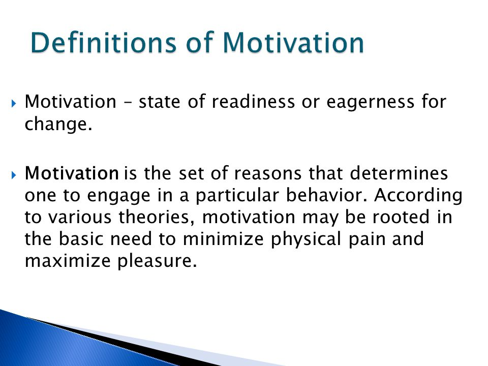  Motivation – state of readiness or eagerness for change.