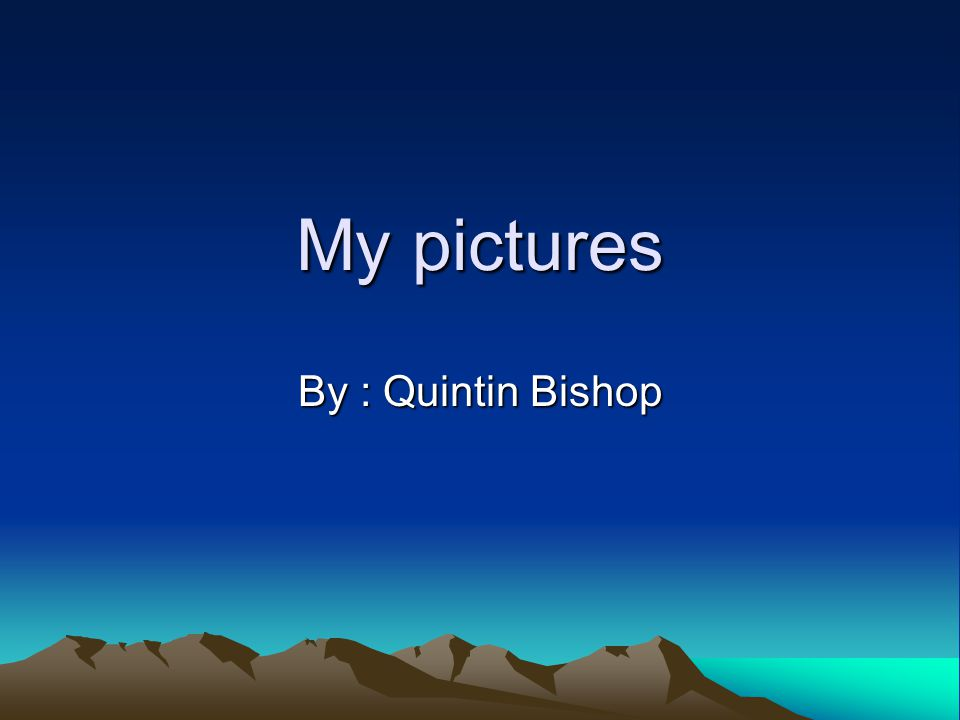 My pictures By : Quintin Bishop