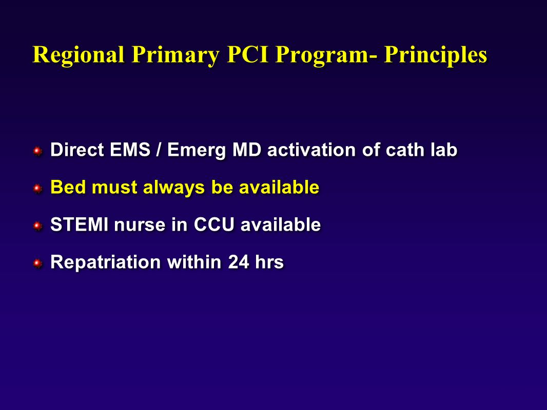 9803mo01, Regional Primary PCI Program- Principles Direct EMS / Emerg MD activation of cath lab Bed must always be available STEMI nurse in CCU available Repatriation within 24 hrs Direct EMS / Emerg MD activation of cath lab Bed must always be available STEMI nurse in CCU available Repatriation within 24 hrs