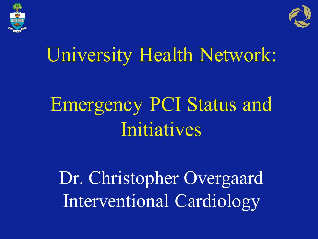 University Health Network: Emergency PCI Status and Initiatives Dr.