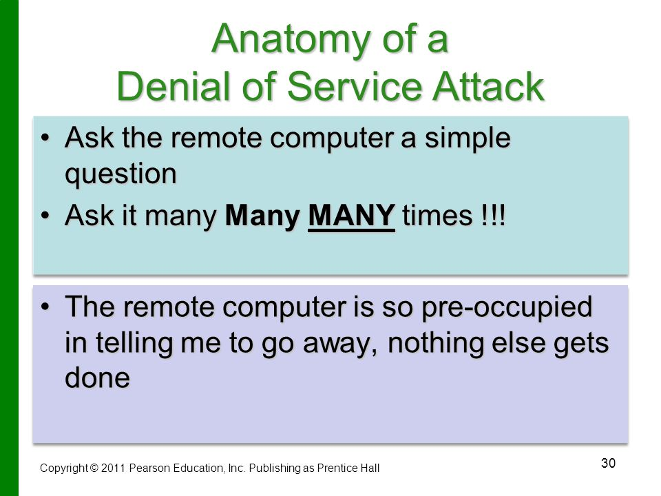 30 Anatomy of a Denial of Service Attack Ask the remote computer a simple questionAsk the remote computer a simple question Ask it many Many MANY times !!!Ask it many Many MANY times !!.