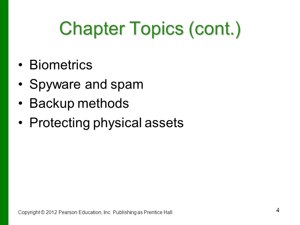 4 Chapter Topics (cont.) Biometrics Spyware and spam Backup methods Protecting physical assets Copyright © 2012 Pearson Education, Inc.