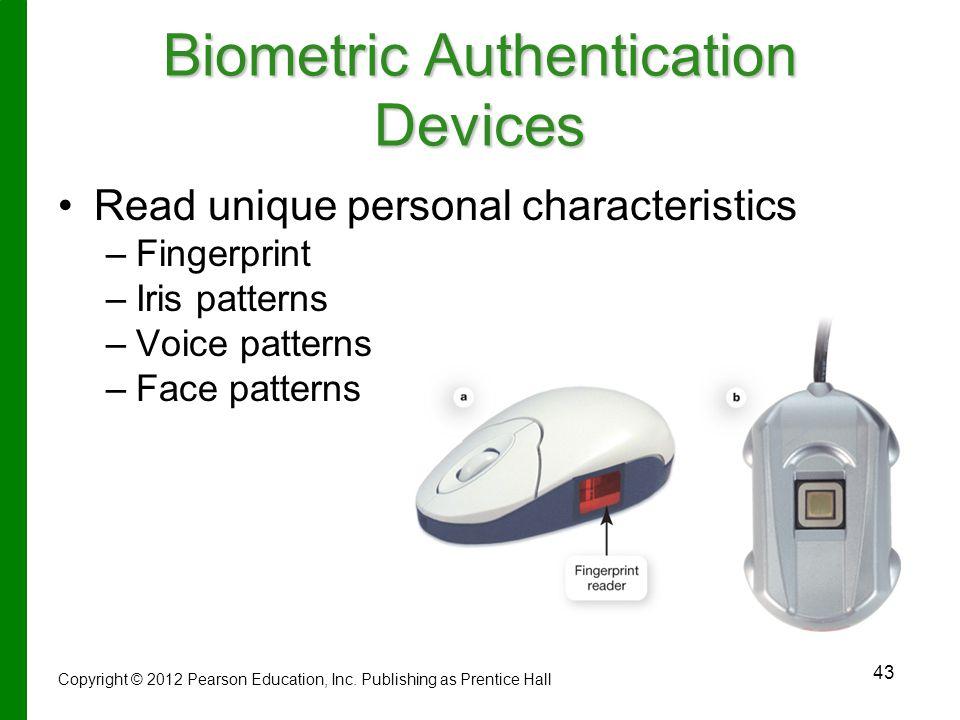 43 Biometric Authentication Devices Read unique personal characteristics – –Fingerprint – –Iris patterns – –Voice patterns – –Face patterns Copyright © 2012 Pearson Education, Inc.