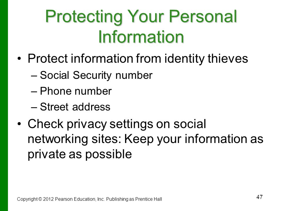 47 Protecting Your Personal Information Protect information from identity thieves – –Social Security number – –Phone number – –Street address Check privacy settings on social networking sites: Keep your information as private as possible Copyright © 2012 Pearson Education, Inc.