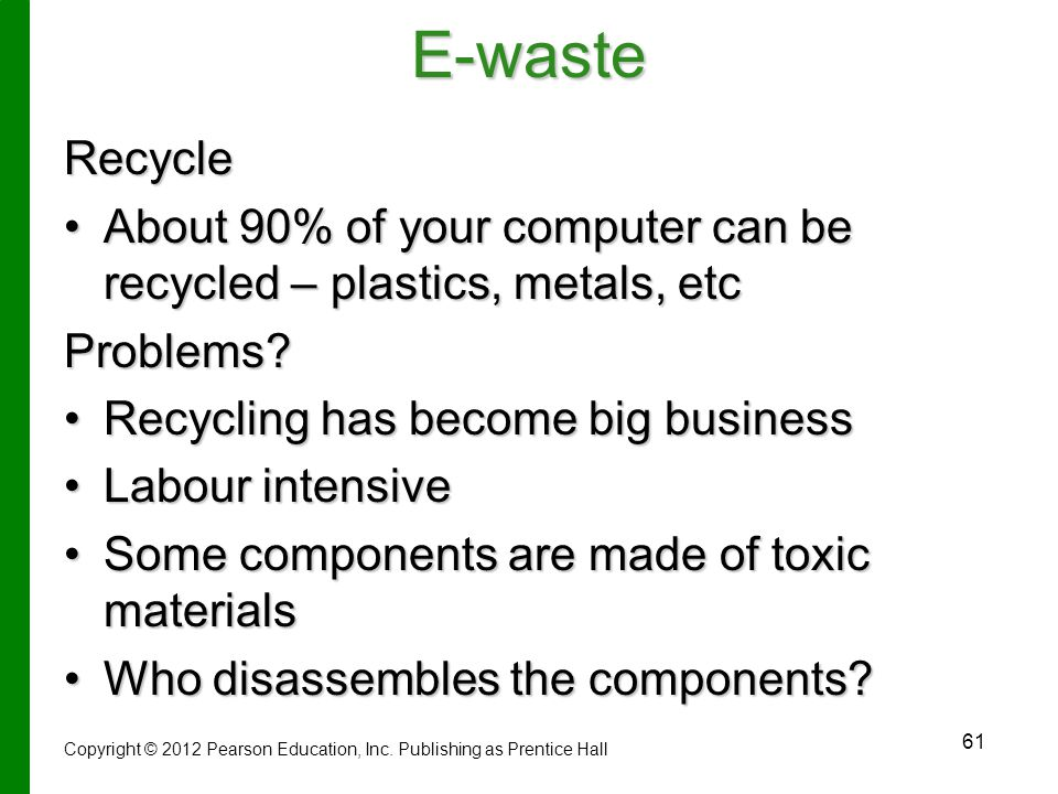 61E-wasteRecycle About 90% of your computer can be recycled – plastics, metals, etcAbout 90% of your computer can be recycled – plastics, metals, etcProblems.