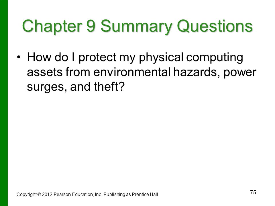 75 Chapter 9 Summary Questions How do I protect my physical computing assets from environmental hazards, power surges, and theft.