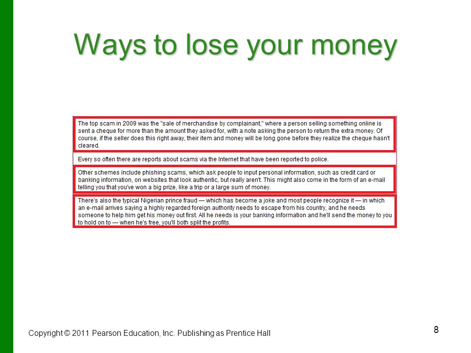 8 Ways to lose your money Copyright © 2011 Pearson Education, Inc. Publishing as Prentice Hall