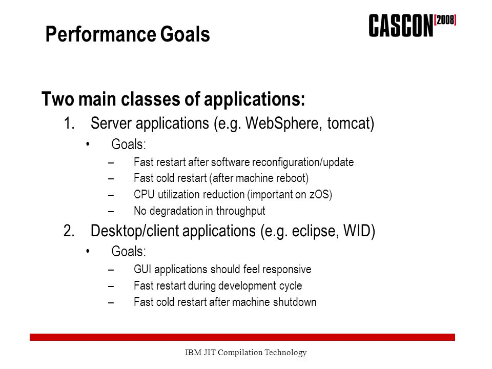 IBM JIT Compilation Technology Performance Goals Two main classes of applications: 1.Server applications (e.g.
