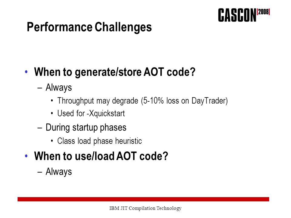 IBM JIT Compilation Technology Performance Challenges When to generate/store AOT code.