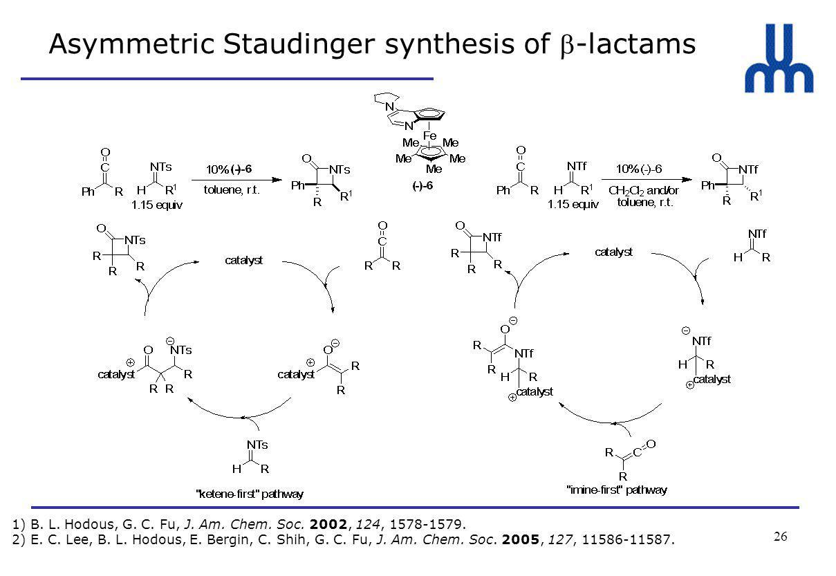 26 Asymmetric Staudinger synthesis of -lactams 1) B.