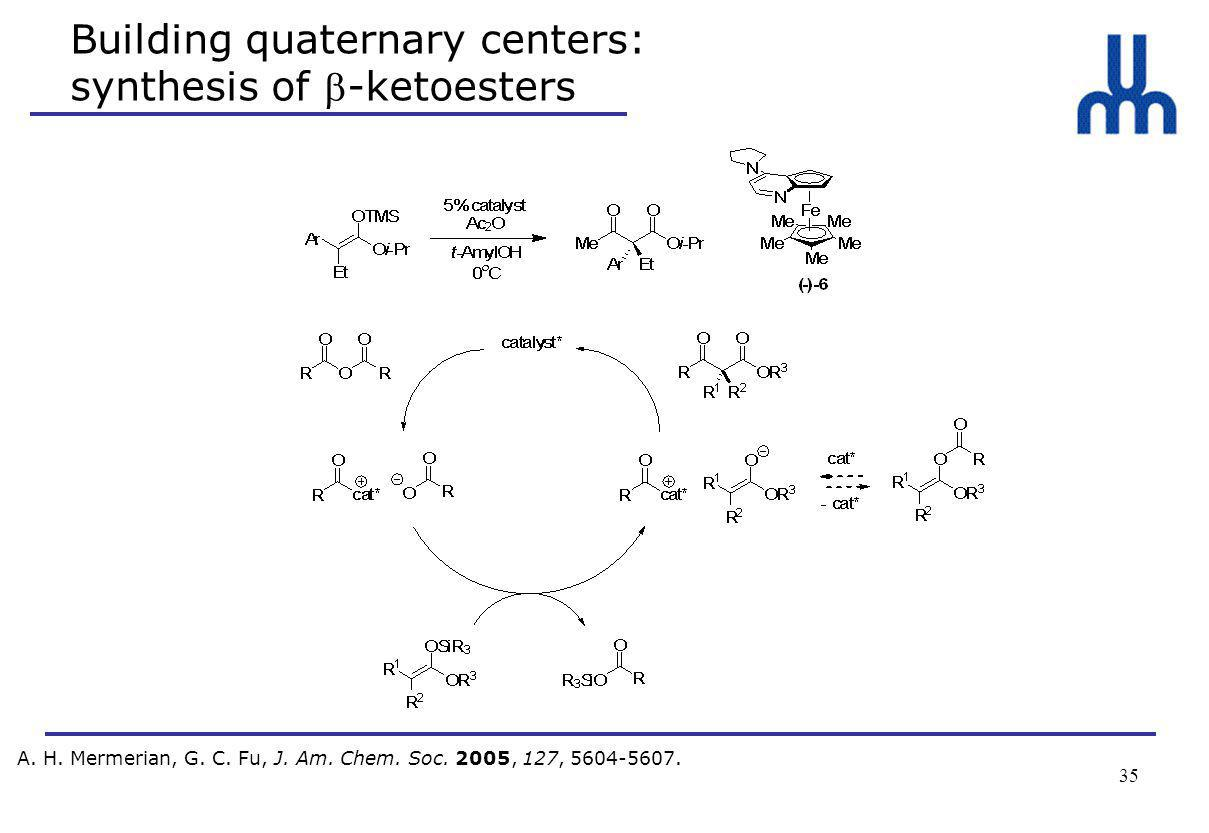 35 Building quaternary centers: synthesis of -ketoesters A.