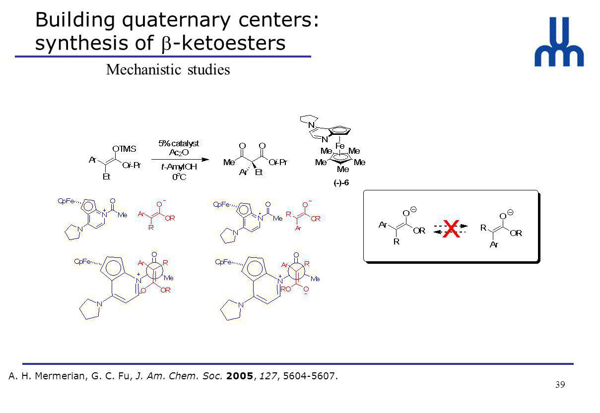 39 Building quaternary centers: synthesis of -ketoesters A.