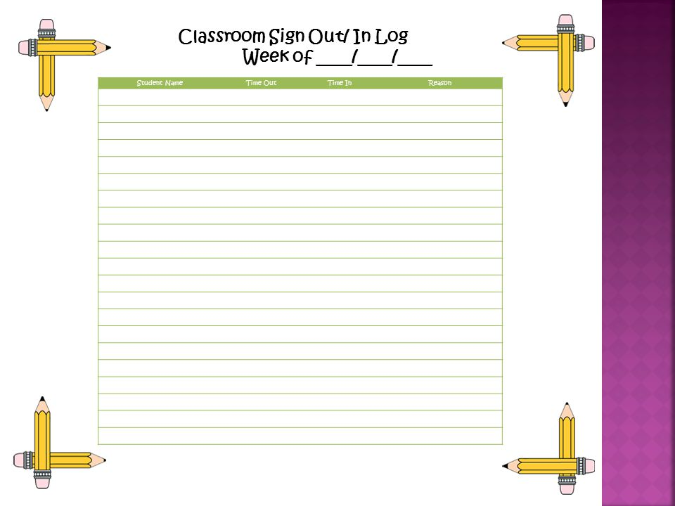 Student NameTime OutTime InReason Classroom Sign Out/ In Log Week of ____/____/____