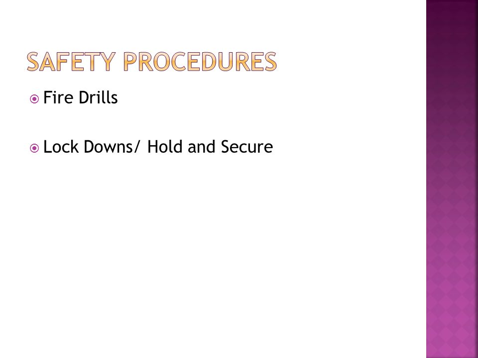  Fire Drills  Lock Downs/ Hold and Secure
