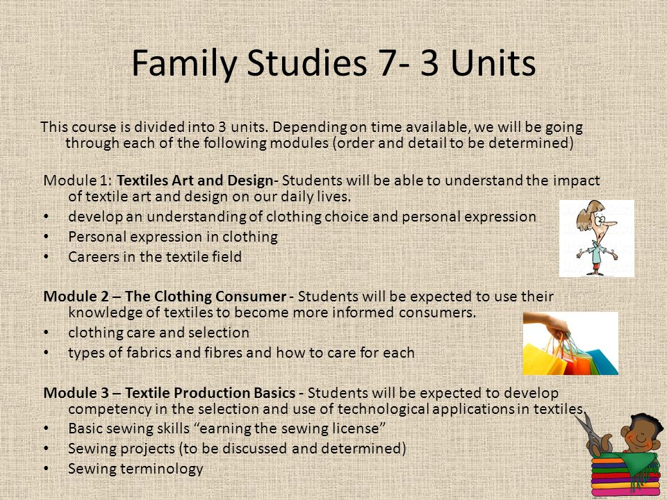Family Studies 7- 3 Units This course is divided into 3 units. Depending on time available, we will be going through each of the following modules (or