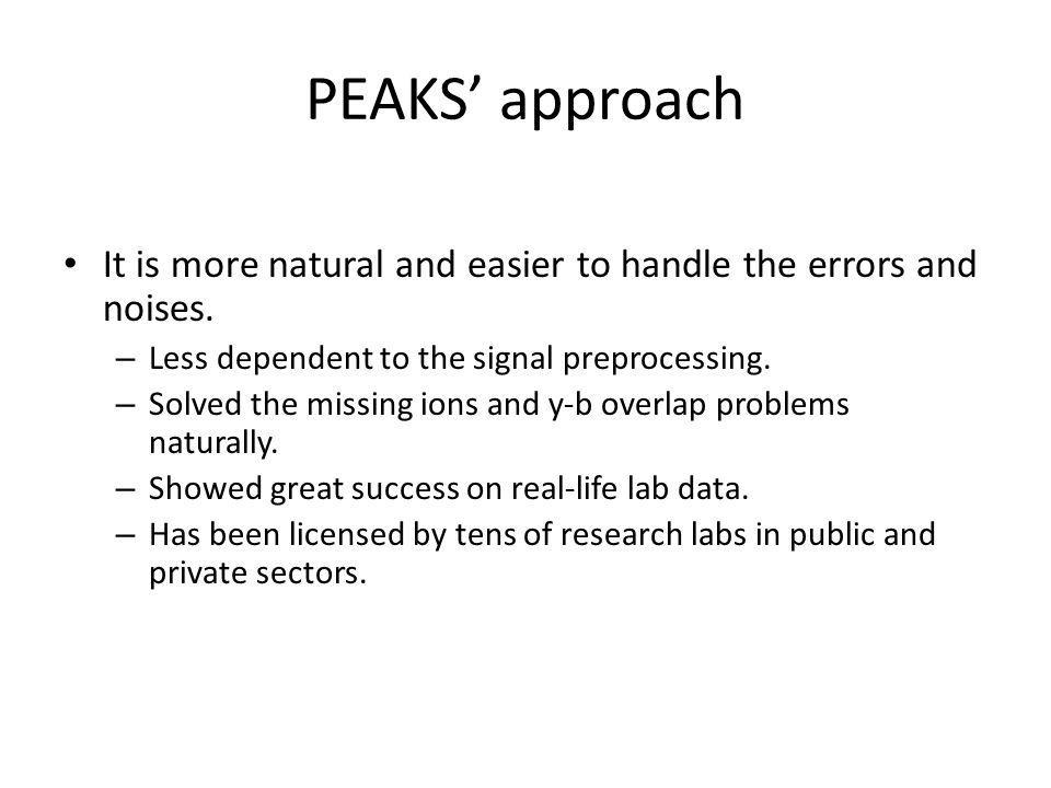 PEAKS' approach It is more natural and easier to handle the errors and noises.